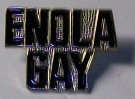 Pin Enola Gay Nose Art USAF Bomber WW2